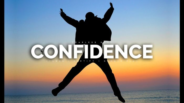 Have faith and  confidence in every thing you do